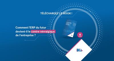 L'E-book sur l'ERP du futur, centre névralgique à télécharger